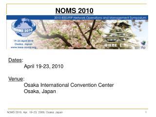 Dates : April 19-23, 2010 Venue : Osaka  International Convention Center Osaka, Japan