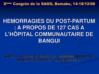 HEMORRAGIES DU POST-PARTUM : A PROPOS DE 127 CAS A L'HÔPITAL COMMUNAUTAIRE DE BANGUI