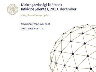 Makrogazdasági kilátások Inflációs jelentés, 2013. december