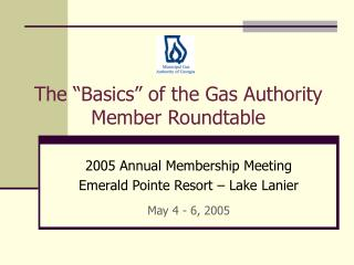 The �Basics� of the Gas Authority Member Roundtable