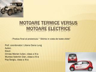 MOTOARE TERMICE VERSUS  MOTOARE ELECTRICE