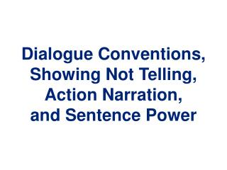 Dialogue Conventions, Showing Not Telling, Action Narration,  and Sentence Power