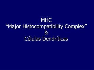 """MHC """"Major Histocompatibility Complex"""" & Células Dendríticas"""