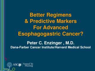 Better Regimens  & Predictive Markers  For Advanced  Esophagogastric Cancer?