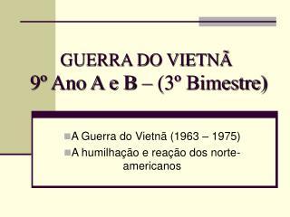 GUERRA DO VIETNÃ 9º Ano A e B – (3º Bimestre)