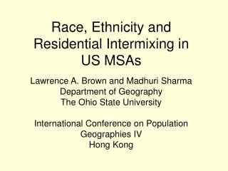 Race, Ethnicity and Residential Intermixing in US MSAs Lawrence A. Brown and  Madhuri Sharma