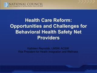 Health Care Reform:  Opportunities and Challenges for Behavioral Health Safety Net Providers