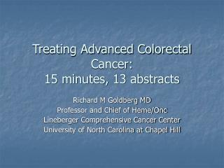 Treating Advanced Colorectal Cancer:  15 minutes, 13 abstracts