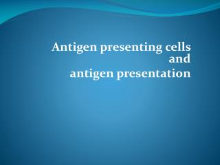 Antigen presenting cells and  antigen presentation
