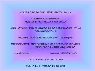 "COLEGIO DE BACHILLES PLANTEL  No.13 XOCHIMILCO –TEPEPAN ""QUIRINO MENDOZA Y CORTEZ"""