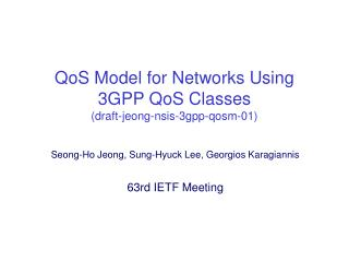 QoS Model for Networks Using 3GPP QoS Classes       draft-jeong-nsis-3gpp-qosm-01