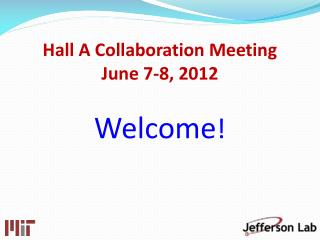 Hall A Collaboration Meeting June 7-8, 2012