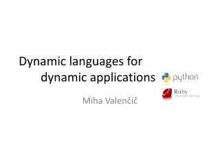 Dynamic languages for  dynamic applications