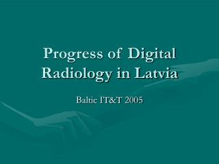 Progress of Digital Radiology in Latvia