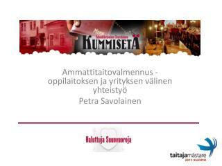 Ammattitaitovalmennus - oppilaitoksen ja yrityksen välinen yhteistyö Petra Savolainen