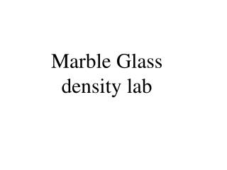 Marble Glass density lab