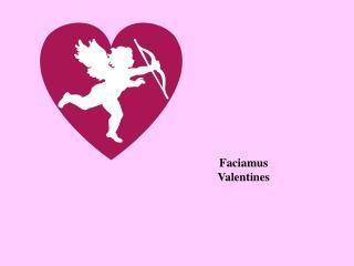 Faciamus Valentines