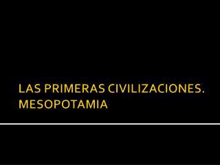 LAS PRIMERAS CIVILIZACIONES. MESOPOTAMIA