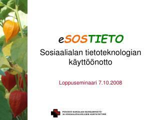 e SOS TIETO Sosiaalialan tietoteknologian käyttöönotto  Loppuseminaari 7.10.2008