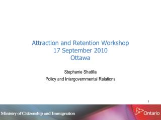 Attraction and Retention Workshop 17 September 2010 Ottawa