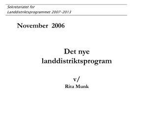November  2006 Det nye   landdistriktsprogram v/ Rita Munk