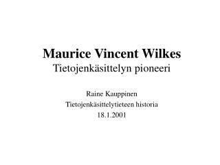 Maurice Vincent Wilkes Tietojenkäsittelyn pioneeri
