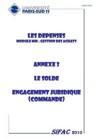 LES DEPENSES MODULE MM : GESTION DES ACHATS Annexe 3  LE SOLDE  ENGAGEMENT JURIDIQUE (COMMANDE)