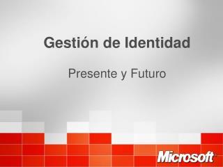 Gestión de Identidad Presente y Futuro