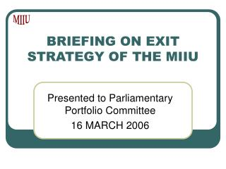 BRIEFING ON EXIT   STRATEGY OF THE MIIU