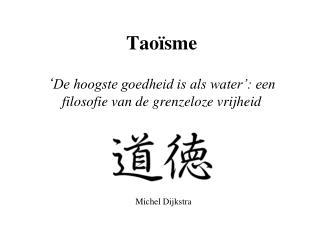 Taoïsme ' De hoogste goedheid is als water': een filosofie van de grenzeloze vrijheid