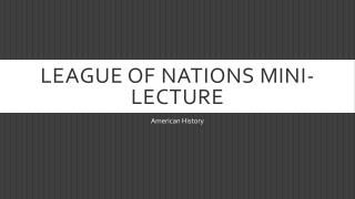 League of  Nations  Mini-lecture