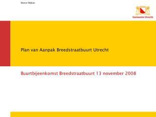 Plan van Aanpak Breedstraatbuurt Utrecht Buurtbijeenkomst Breedstraatbuurt 13 november 2008