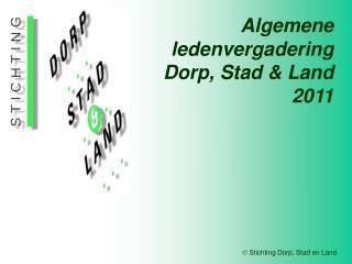 Algemene ledenvergadering      Dorp, Stad & Land 2011