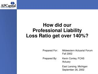 How did our  Professional Liability  Loss Ratio get over 140%?