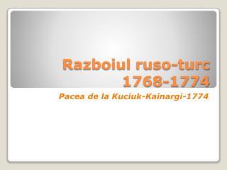 Razboiul ruso-turc  1768-1774