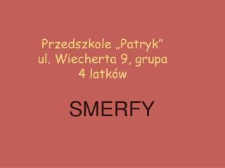 """Przedszkole """"Patryk""""                    ul. Wiecherta 9, grupa        4 latków"""