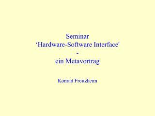 Seminar  � Hardware-Software Interface' - ein Metavortrag