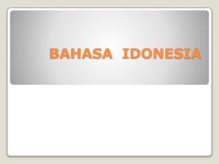 BAHASA  IDONESIA