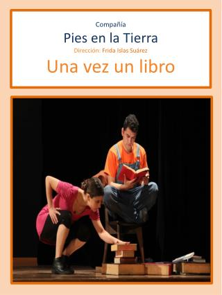 C ompañía P ies en la Tierra Dirección:  Frida Islas Suárez Una vez un libro