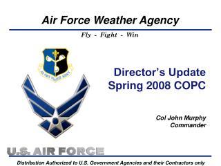 Director's Update Spring 2008 COPC Col John Murphy Commander