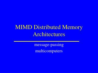 MIMD Distributed Memory Architectures
