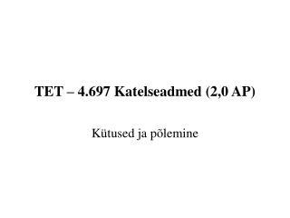 TET – 4.697 Katelseadmed (2,0 AP)