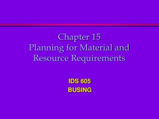 Chapter 15 Planning for Material and Resource Requirements