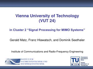 "Vienna University of Technology  (VUT 24) in Cluster 2 ""Signal Processing for MIMO Systems"""