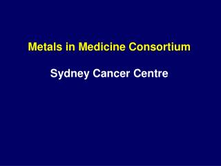 Metals in Medicine Consortium Sydney Cancer Centre