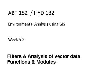 ABT 182  / HYD 182  Environmental Analysis using GIS Week 5-2