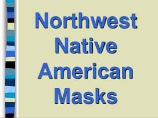 Northwest Native American Masks