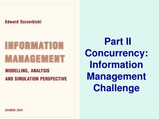 Part II Concurrency:  Information  Management  Challenge