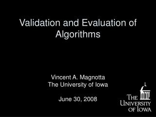 Validation and Evaluation of Algorithms