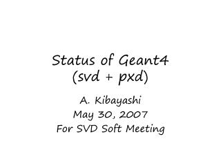 Status of Geant4 (svd + pxd)